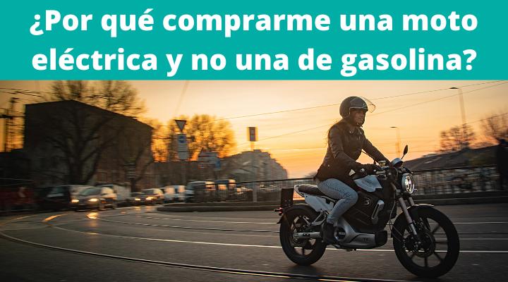 ¿Por qué comprarme una moto eléctrica y no una de gasolina?